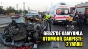 Gebze'de kamyonla otomobil çarpıştı: 2 yaralı