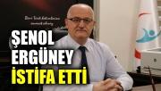 Şenol Ergüney istifa etti