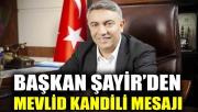 Başkan Şayir'den Mevlid Kandili mesajı