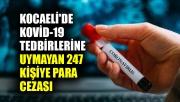 Kocaeli'de Kovid-19 tedbirlerine uymayan 247 kişiye para cezası