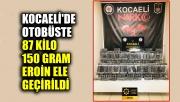Kocaeli'de otobüste 87 kilo 150 gram eroin ele geçirildi