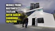 Merkez Prime Hastanesi testleri artık sağlık çadırında yapılıyor