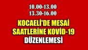 Kocaeli'de mesai saatlerine Kovid-19 düzenlemesi