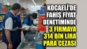 Kocaeli'de fahiş fiyat denetiminde 3 firmaya 314 bin 343 lira para cezası
