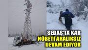 SEDAŞ'ta kar nöbeti aralıksız devam ediyor