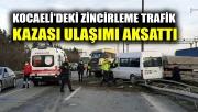 Kocaeli'deki zincirleme trafik kazası ulaşımı aksattı