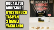 Kocaeli'de midesinde uyuşturucu taşıyan 3 İranlı yakalandı