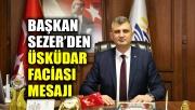 Başkan Sezer'den Üsküdar faciası mesajı