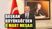 Başkan Büyükgöz'den 8 Mart Mesajı