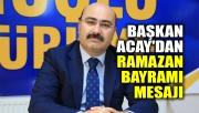 Başkan Acay'dan Ramazan Bayramı Mesajı