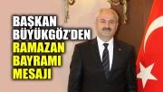 Başkan Büyükgöz'den Ramazan Bayramı mesajı