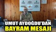 Umut Aydoğdu'dan bayram mesajı