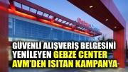 Güvenli Alışveriş Belgesini Yenileyen Gebze Center AVM'den ısıtan kampanya
