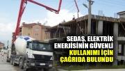 SEDAŞ, elektrik enerjisinin güvenli kullanımı için çağrıda bulundu