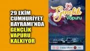 29 Ekim Cumhuriyet Bayramı'nda Gençlik Vapuru kalkıyor