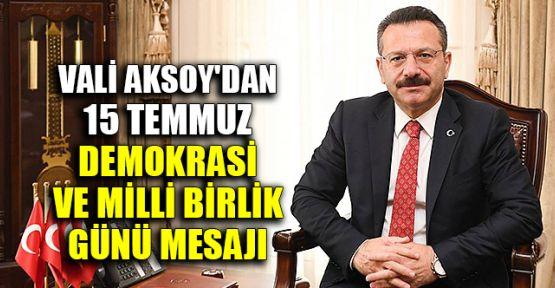 Vali Aksoy'dan 15 Temmuz Demokrasi ve Milli Birlik Günü mesajı