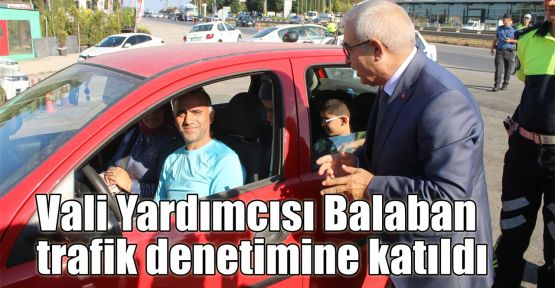 Vali Yardımcısı Balaban trafik denetimine katıldı