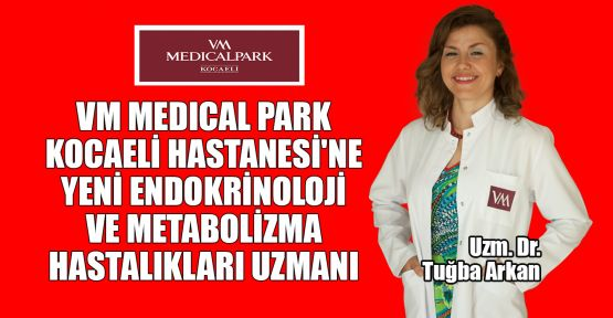 VM Medical Park Kocaeli Hastanesi'ne yeni Endokrinoloji ve Metabolizma hastalıkları uzmanı