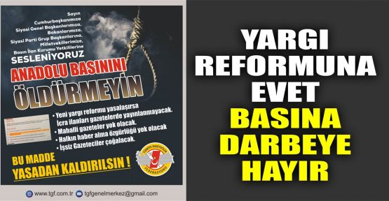 Yargı reformuna evet basına darbeye hayır