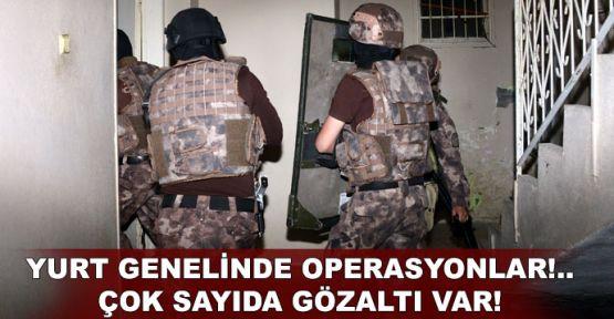 Yurt genelinde operasyonlar!.. Çok sayıda gözaltı var!